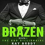 Brazen: The Bad Billionaire, Book 1 | Kay Brody