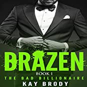 Brazen: The Bad Billionaire, Book 1 | Kay Brody