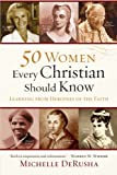 img - for 50 Women Every Christian Should Know: Learning from Heroines of the Faith book / textbook / text book