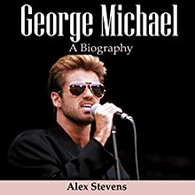 George Michael: A Biography Audiobook by Alex Stevens Narrated by Christopher Preece
