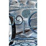 Mémoires sur l'electromagnetisme et l'electrodinamique
