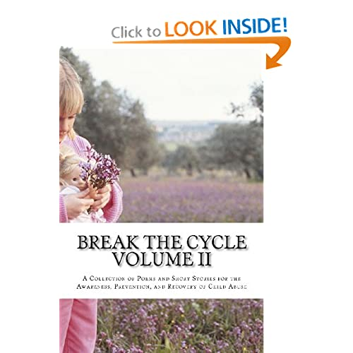 Break The Cycle   Volume II A Collection of Poems and Short Stories for the Awareness, Prevention, and Recovery of Child Abuse (Volume 2)