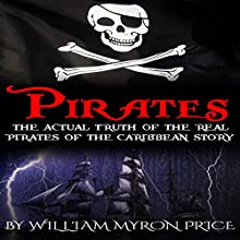Pirates: The Actual Truth of the Real Pirates of the Caribbean Story: Pirates of the Caribbean History, Book 1 Audiobook by William Myron Price Narrated by Andrew S. Baldwin