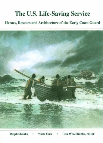 U.S. Life-Saving Service: Heroes, Rescues and Architecture of the Early Coast Guard