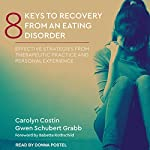8 Keys to Recovery from an Eating Disorder: Effective Strategies from Therapeutic Practice and Personal Experience | Carolyn Costin,Gwen Schubert Grabb,Babette Rothschild