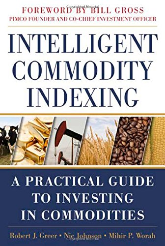 Intelligent Commodity Indexing: A Practical Guide To Investing In Commodities front-530049