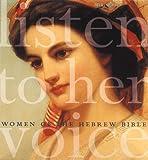 Listen to Her Voice: Women of the Hebrew Bible
