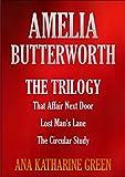 AMELIA BUTTERWORTH  THE TRILOGY  That Affair Next Door, Lost Man's Lane, The Circular Study