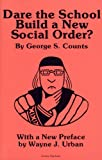 img - for Dare the School Build a New Social Order? (Arcturus Paperbacks, No. AB 143) book / textbook / text book
