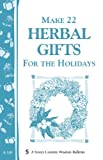 img - for Make 22 Herbal Gifts for the Holidays: Storey's Country Wisdom Bulletin A-149 (Storey Publishing Bulletin ; a-149) book / textbook / text book