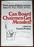 img - for Can Board Chairmen Get Measles? Thirty years of great cartoons from The Wall Street Journal book / textbook / text book