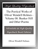 The Poetical Works of Oliver Wendell Holmes - Volume 08: Bunker Hill and Other Poems