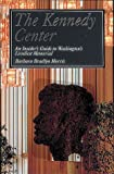 img - for The Kennedy Center: An Insider's Guide to Washington's Liveliest Memorial book / textbook / text book