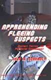 img - for Apprehending Fleeing Suspects: Suspect Tactics And Perimeter Control by Jack H. Schonely (2005-01-01) book / textbook / text book
