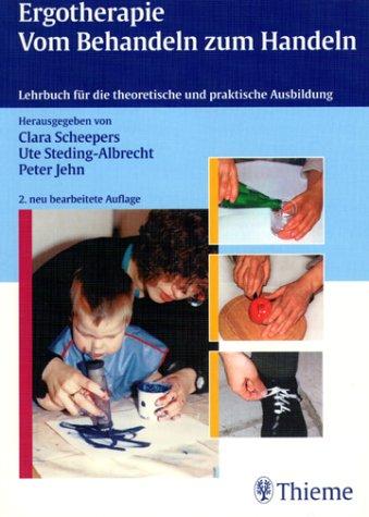 Ergotherapie. Vom Behandeln zum Handeln. Lehrbuch für die praktische und theoretische Ausbildung.