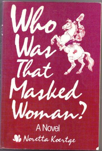 Who Was That Masked Woman?, Noretta Koertge