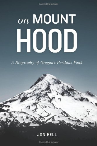 On Mount Hood: A Biography of Oregon
