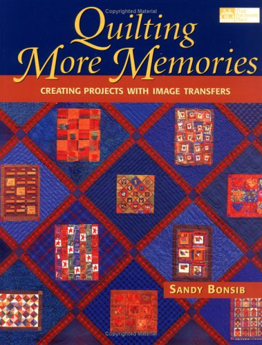Quilting More Memories: Creating Projects With Image Transfers, Sandy Bonsib
