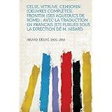 Celse, Vitruve, Censorin (Oeuvres Completes), Frontin (Des Aqueducs de Rome); Avec La Traduction En Francais [...