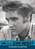 Wilborn Hampton Elvis Presley (Up Close (Puffin))