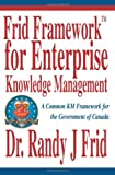 img - for Frid FrameworkTM for Enterprise Knowledge Management: A Common KM Framework for the Government of Canada book / textbook / text book