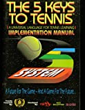 img - for The 5 Keys to Tennis: A Universal Language for Tennis Learning; Implementation Manual book / textbook / text book