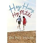Hey Harry, Hey Matilda: A Novel | Rachel Hulin