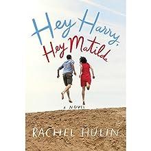 Hey Harry, Hey Matilda: A Novel Audiobook by Rachel Hulin Narrated by Ari Fliakos, Kristen Sieh