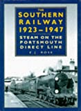 The Southern Railway, 1923-47: Steam on the Portsmouth Direct Line (Transport) E.J. Rose
