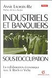 echange, troc Annie Lacroix-Riz - Industriels et banquiers français sous l'Occupation: La collaboration économique avec le Reich et Vichy