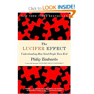 The Lucifer Effect: Understanding How Good People Turn Evil Philip Zimbardo