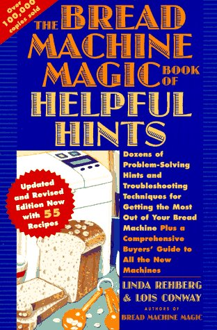 The Bread Machine Magic Book of Helpful Hints: Dozens of Problem-Solving Hints and Troubleshooting Techniques for Getting the Most Out of Your Bread by Linda Rehberg, Lois Conway