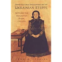 Cross-Cultural Encounters on the Ukrainian Steppe: Settling the Molochna Basin, 1783-1861