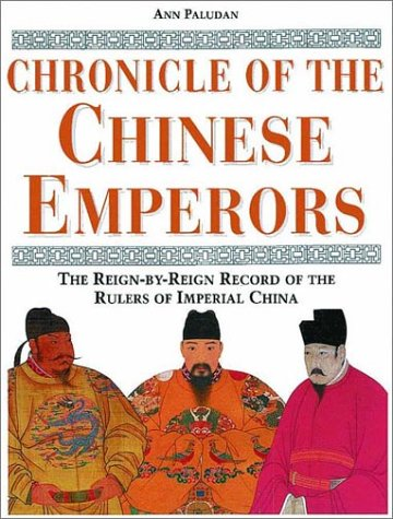 Chronicle of the Chinese Emperors: The Reign-By-Reign Record of the Rulers of Imperial China, Ann Paludan
