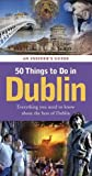 Michael B. Barry 50 Things to Do in Dublin: An Insider's Guide
