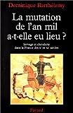 echange, troc Dominique Barthélemy - La mutation de l'an mil, a-t-elle eu lieu?: Servage et chevalerie dans la France des Xe et XIe siècles