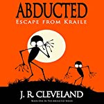 Abducted: Escape from Kraile: Abducted Series, Book 1 | J. R. Cleveland