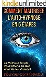 Comment Maitriser l'Auto-Hypnose En 5 �tapes: La M�thode Simple Pour Obtenir Ce Que Vous Voulez Vraiment