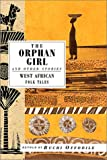 The Orphan Girl and Other Stories: West African Folk Tales (International Folk Tales)