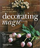 Decorating Magic: 500 Clever Tricks with 50 Easy-to-Find Items