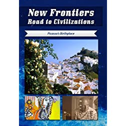 New Frontiers Road to Civilizations Picasso's Birthplace