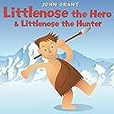 Littlenose the Hero & Littlenose the Hunter Audiobook by John Grant Narrated by Nigel Lambert