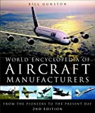 World Encyclopedia of Aircraft Manufacturers: From the Pioneers to the Present Day(2nd Edition) (0750939818) by Gunston, Bill