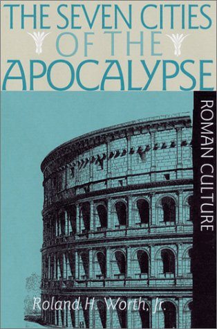 The Seven Cities of the Apocalypse and Roman Culture, by Roland H., Jr. Worth