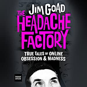 The Headache Factory: True Tales of Online Obsession and Madness Audiobook