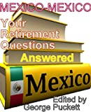 Mexico-Your Retirement Questions Answered (Retiring to Mexico)
