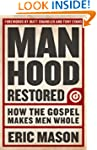 Manhood Restored: How the Gospel Make...