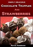 Simply Delicious Chocolate Truffles and Strawberries: Easy, Homemade Chocolate Gifts (Simply Delicious Cookbooks)
