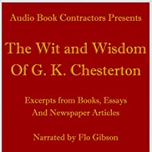 The Wit and Wisdom of G. K. Chesterton (       UNABRIDGED) by G. K. Chesterton Narrated by Flo Gibson