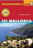 101 Mallorca - Reiseführer von Iwanowski: Geheimtipps und Top-Ziele